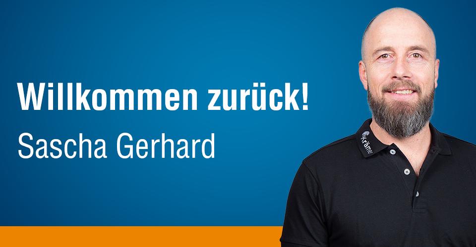 Sascha Gerhard ist wieder zurück!